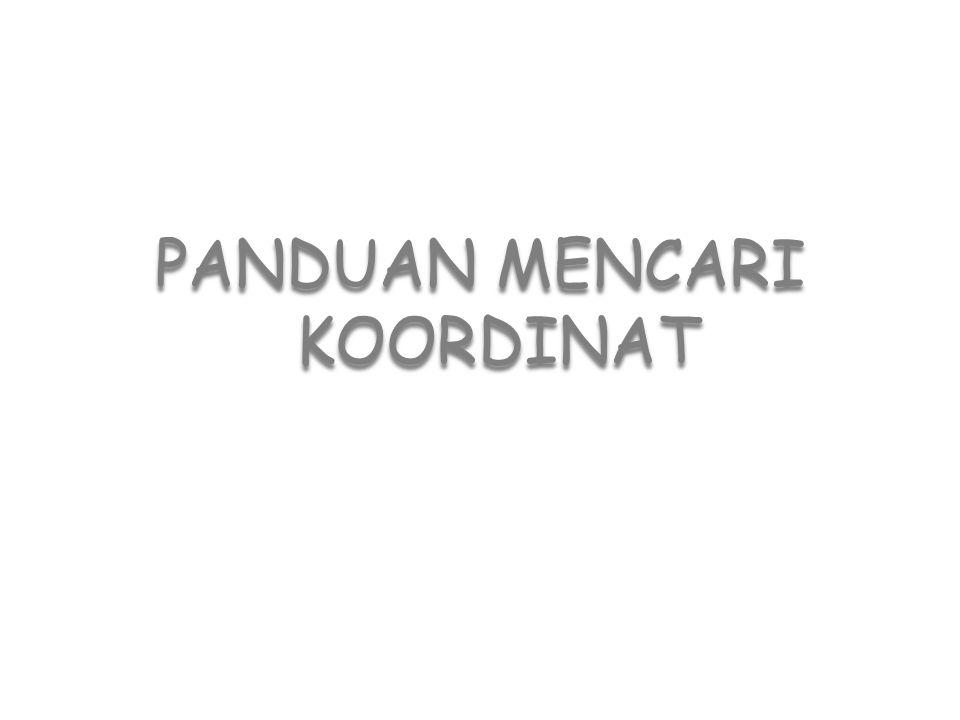 PANDUAN MENCARI KOORDINAT