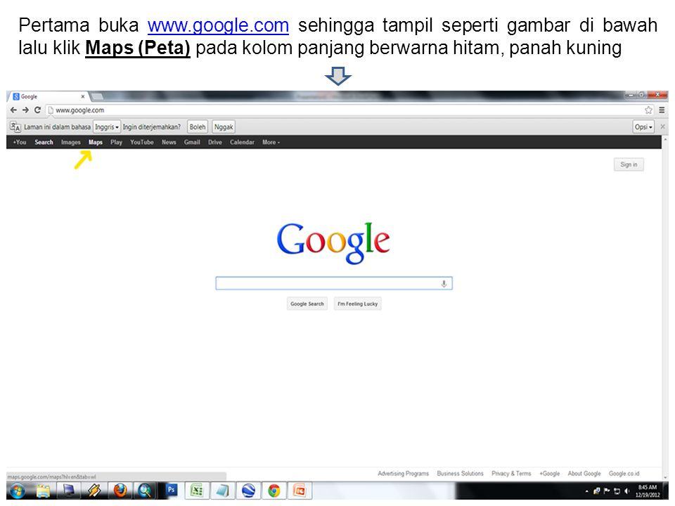 Pertama buka www.google.com sehingga tampil seperti gambar di bawah lalu klik Maps (Peta) pada kolom panjang berwarna hitam, panah kuningwww.google.co