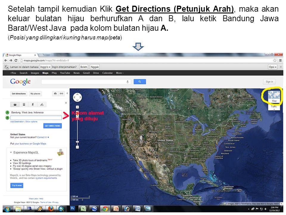 Setelah tampil kemudian Klik Get Directions (Petunjuk Arah), maka akan keluar bulatan hijau berhurufkan A dan B, lalu ketik Bandung Jawa Barat/West Java pada kolom bulatan hijau A.