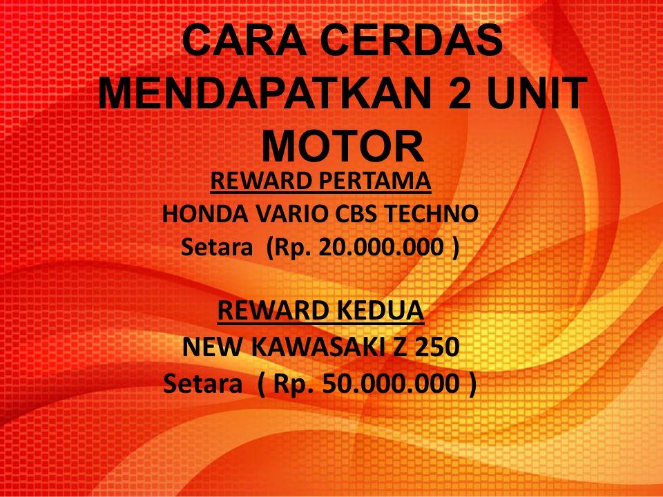 CARA CERDAS MENDAPATKAN 2 UNIT MOTOR REWARD PERTAMA HONDA VARIO CBS TECHNO Setara (Rp. 20.000.000 ) REWARD KEDUA NEW KAWASAKI Z 250 Setara ( Rp. 50.00