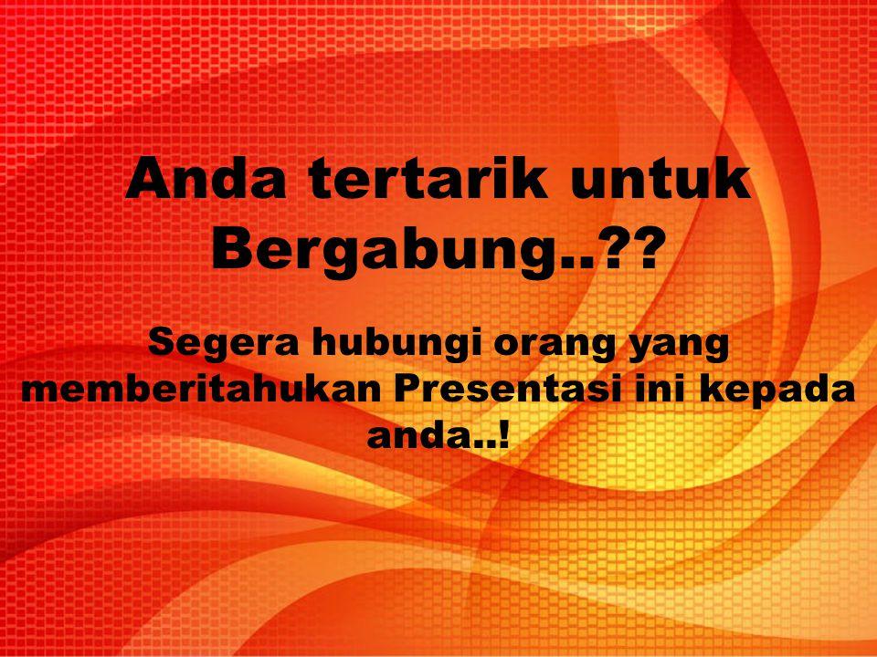 Anda tertarik untuk Bergabung..?? Segera hubungi orang yang memberitahukan Presentasi ini kepada anda..!