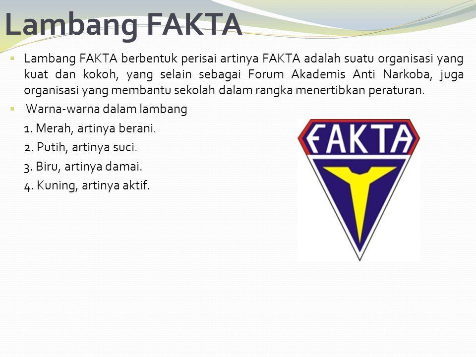  Lambang FAKTA berbentuk perisai artinya FAKTA adalah suatu organisasi yang kuat dan kokoh, yang selain sebagai Forum Akademis Anti Narkoba, juga org