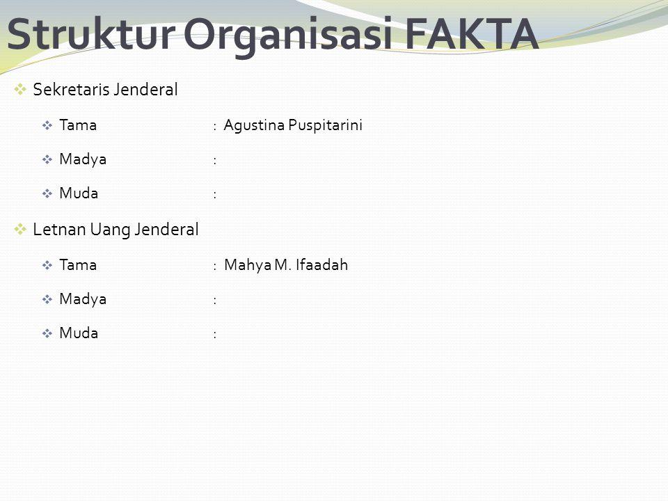Struktur Organisasi FAKTA  Sekretaris Jenderal  Tama: Agustina Puspitarini  Madya:  Muda:  Letnan Uang Jenderal  Tama: Mahya M. Ifaadah  Madya: