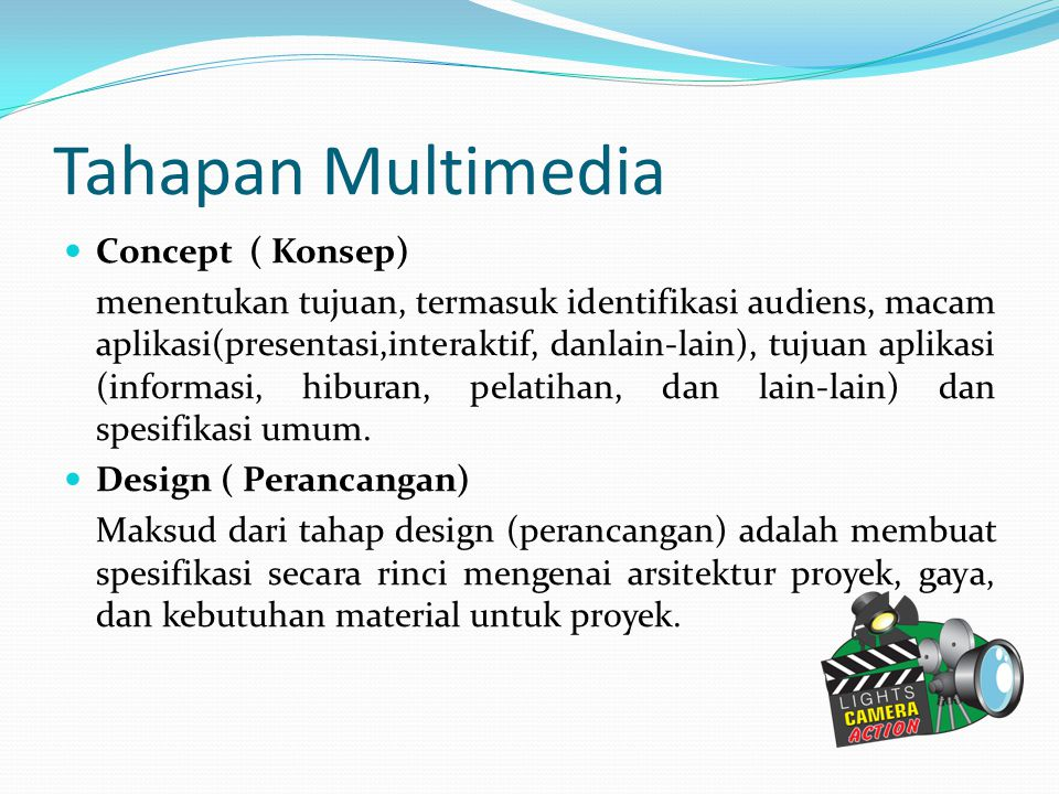 Tahapan Multimedia Concept ( Konsep) menentukan tujuan, termasuk identifikasi audiens, macam aplikasi(presentasi,interaktif, danlain-lain), tujuan apl