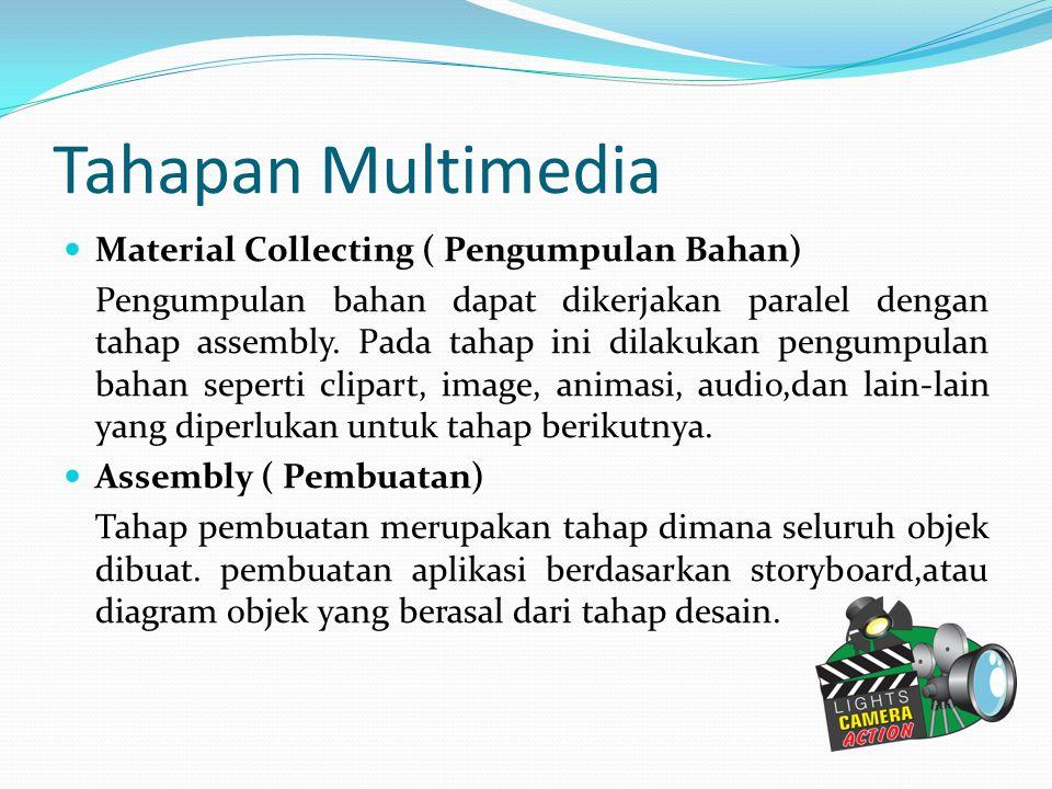 Tahapan Multimedia Material Collecting ( Pengumpulan Bahan) Pengumpulan bahan dapat dikerjakan paralel dengan tahap assembly. Pada tahap ini dilakukan