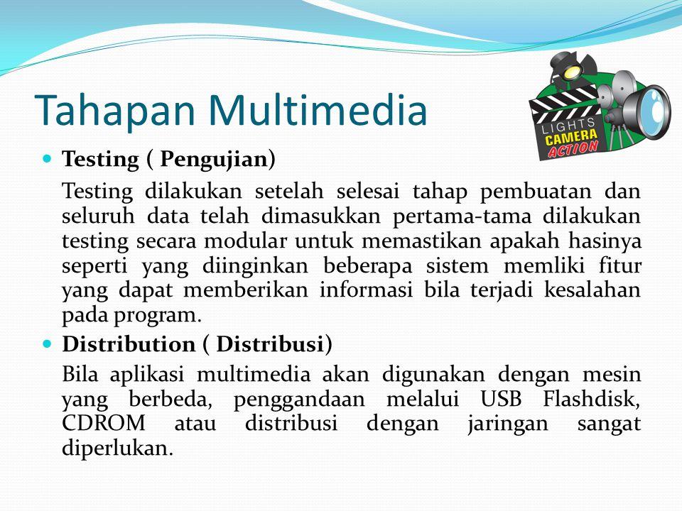 Tahapan Multimedia Testing ( Pengujian) Testing dilakukan setelah selesai tahap pembuatan dan seluruh data telah dimasukkan pertama-tama dilakukan tes