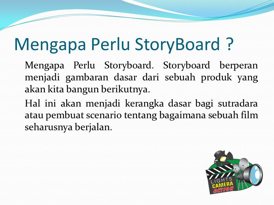 Mengapa Perlu StoryBoard ? Mengapa Perlu Storyboard. Storyboard berperan menjadi gambaran dasar dari sebuah produk yang akan kita bangun berikutnya. H