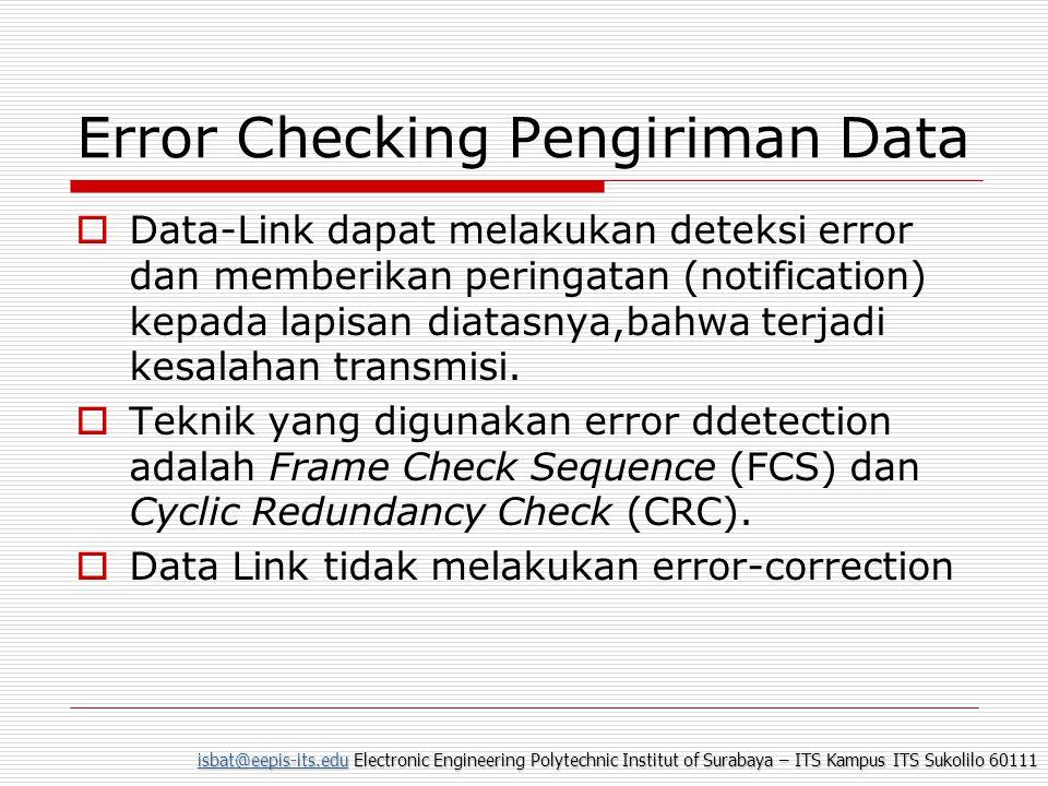 isbat@eepis-its.eduisbat@eepis-its.edu Electronic Engineering Polytechnic Institut of Surabaya – ITS Kampus ITS Sukolilo 60111 isbat@eepis-its.edu Generic Data Link Frame Format FCS  Used to insure that the data has arrived without corruption.