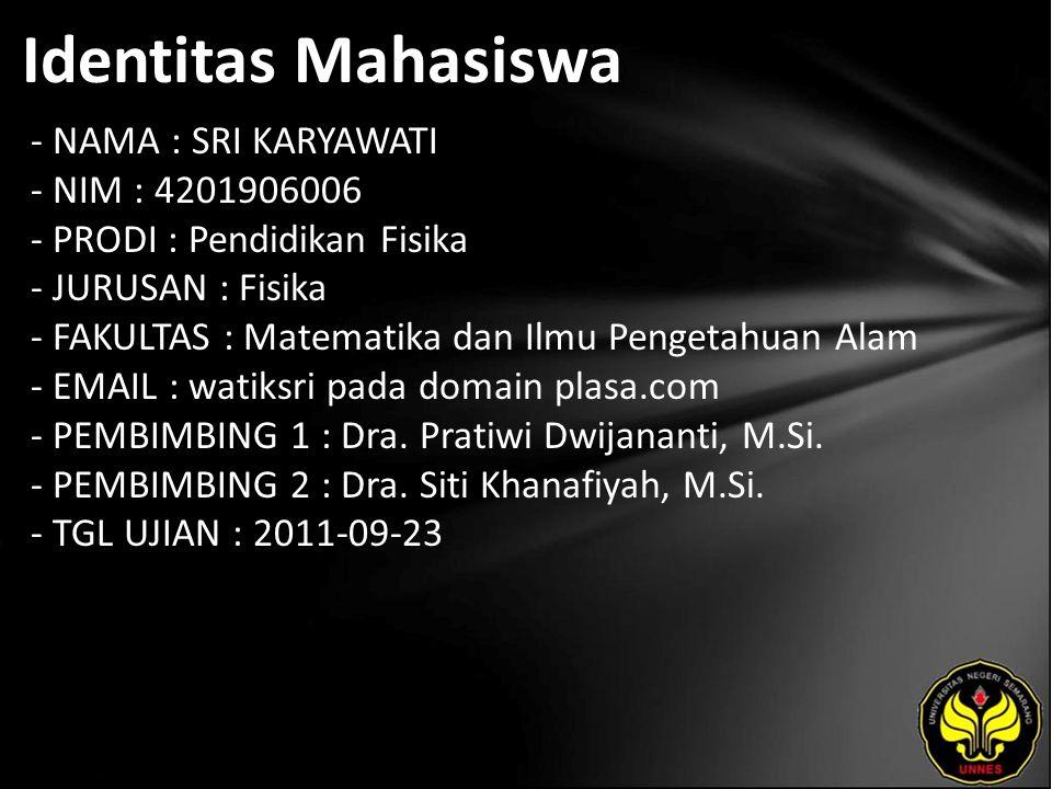 Identitas Mahasiswa - NAMA : SRI KARYAWATI - NIM : 4201906006 - PRODI : Pendidikan Fisika - JURUSAN : Fisika - FAKULTAS : Matematika dan Ilmu Pengetahuan Alam - EMAIL : watiksri pada domain plasa.com - PEMBIMBING 1 : Dra.