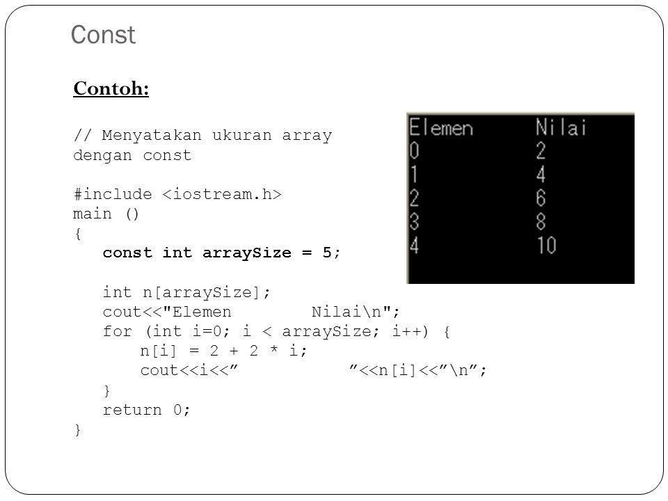 Const Contoh: // Menyatakan ukuran array dengan const #include main () { const int arraySize = 5; int n[arraySize]; cout<<