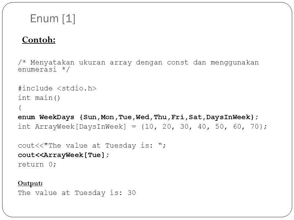 Enum [1] Contoh: /* Menyatakan ukuran array dengan const dan menggunakan enumerasi */ #include int main() { enum WeekDays {Sun,Mon,Tue,Wed,Thu,Fri,Sat