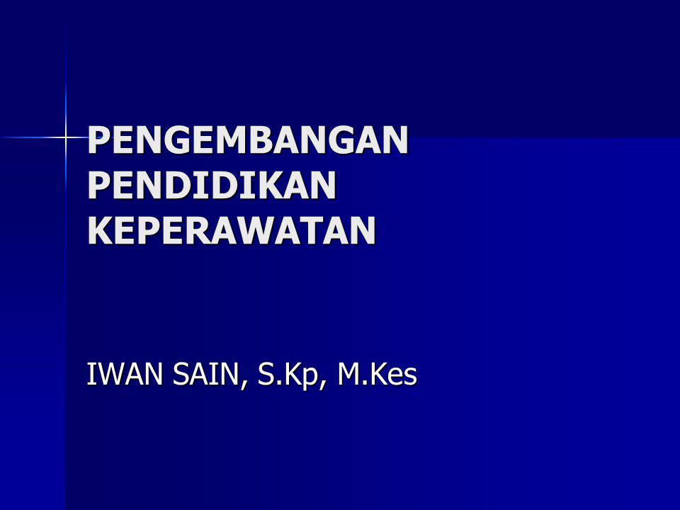 PENGEMBANGAN PENDIDIKAN KEPERAWATAN IWAN SAIN, S.Kp, M.Kes