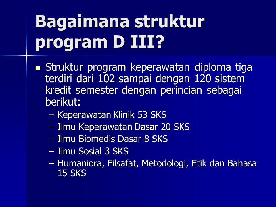 Bagaimana struktur program D III? Struktur program keperawatan diploma tiga terdiri dari 102 sampai dengan 120 sistem kredit semester dengan perincian