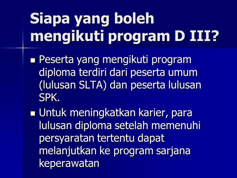 Siapa yang boleh mengikuti program D III? Peserta yang mengikuti program diploma terdiri dari peserta umum (lulusan SLTA) dan peserta lulusan SPK. Pes