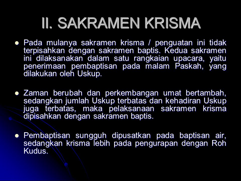 II. SAKRAMEN KRISMA Pada mulanya sakramen krisma / penguatan ini tidak terpisahkan dengan sakramen baptis. Kedua sakramen ini dilaksanakan dalam satu