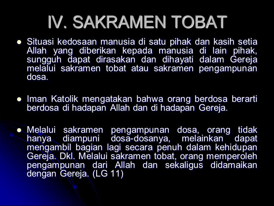 IV. SAKRAMEN TOBAT Situasi kedosaan manusia di satu pihak dan kasih setia Allah yang diberikan kepada manusia di lain pihak, sungguh dapat dirasakan d