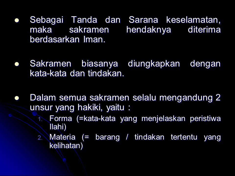 Sebagai Tanda dan Sarana keselamatan, maka sakramen hendaknya diterima berdasarkan Iman. Sebagai Tanda dan Sarana keselamatan, maka sakramen hendaknya