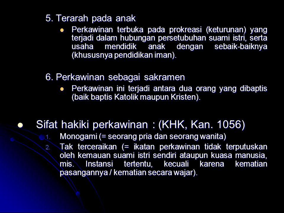 5. Terarah pada anak Perkawinan terbuka pada prokreasi (keturunan) yang terjadi dalam hubungan persetubuhan suami istri, serta usaha mendidik anak den