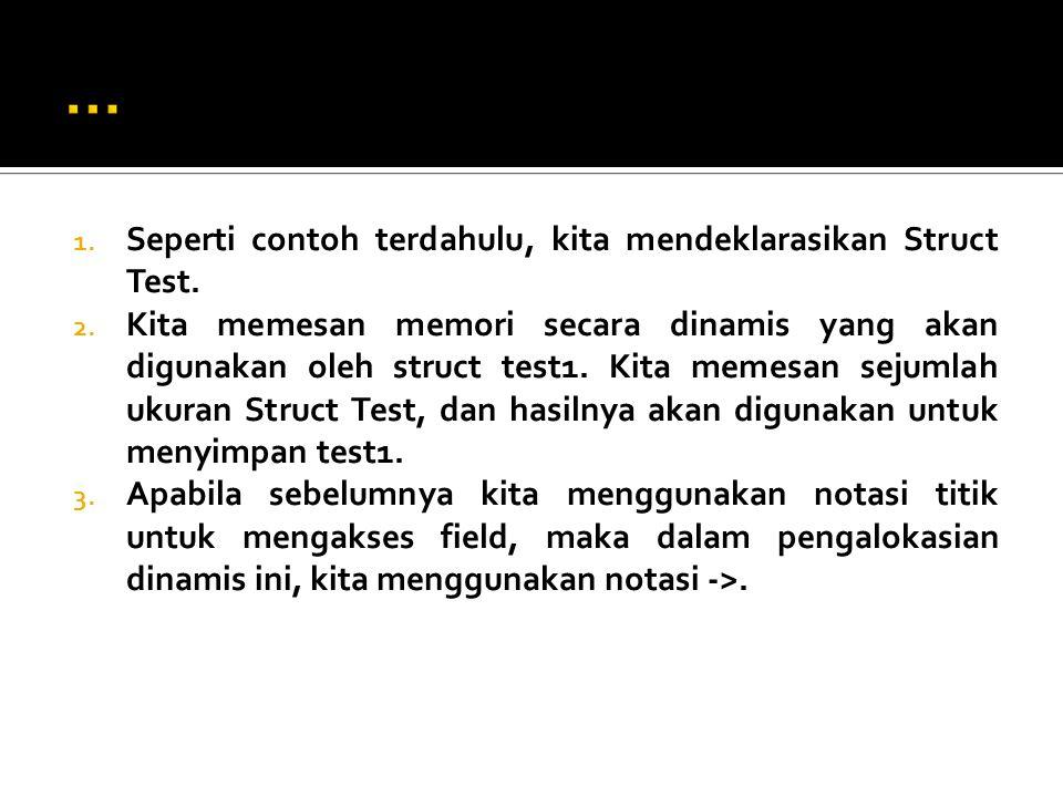 1.Seperti contoh terdahulu, kita mendeklarasikan Struct Test.