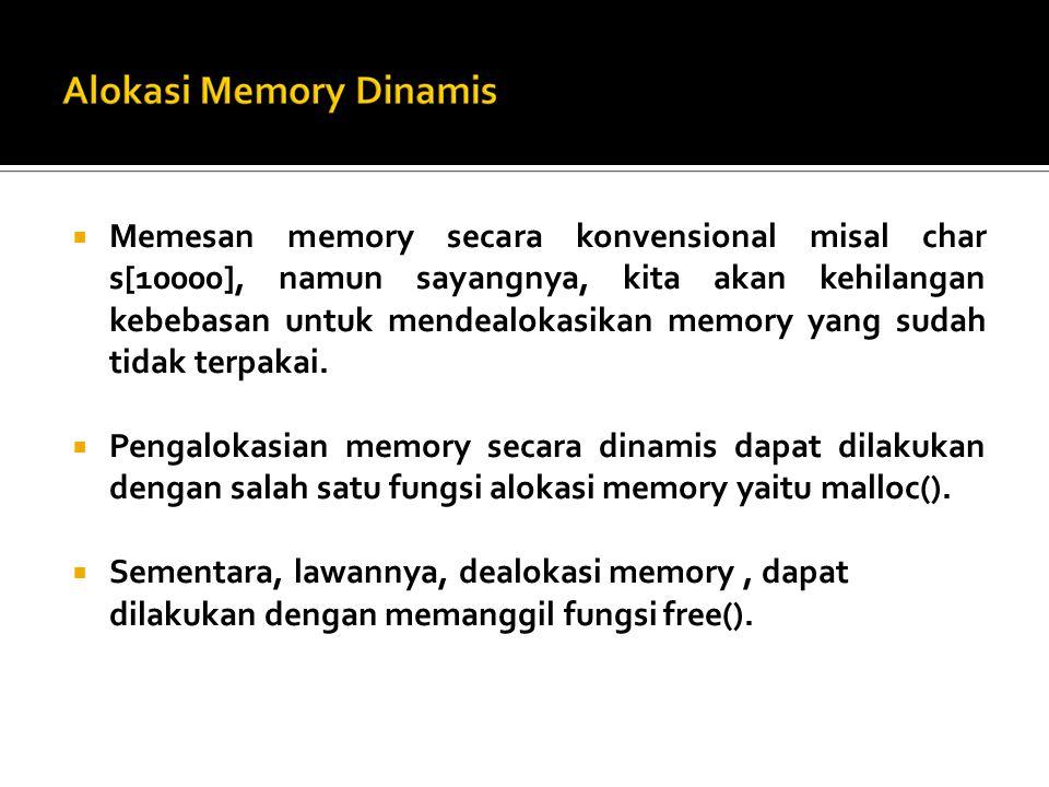  Memesan memory secara konvensional misal char s[10000], namun sayangnya, kita akan kehilangan kebebasan untuk mendealokasikan memory yang sudah tidak terpakai.