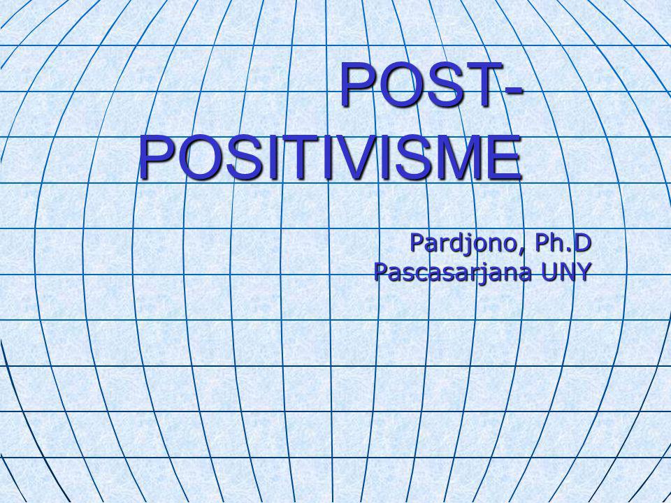POST- POSITIVISME Pardjono, Ph.D Pascasarjana UNY