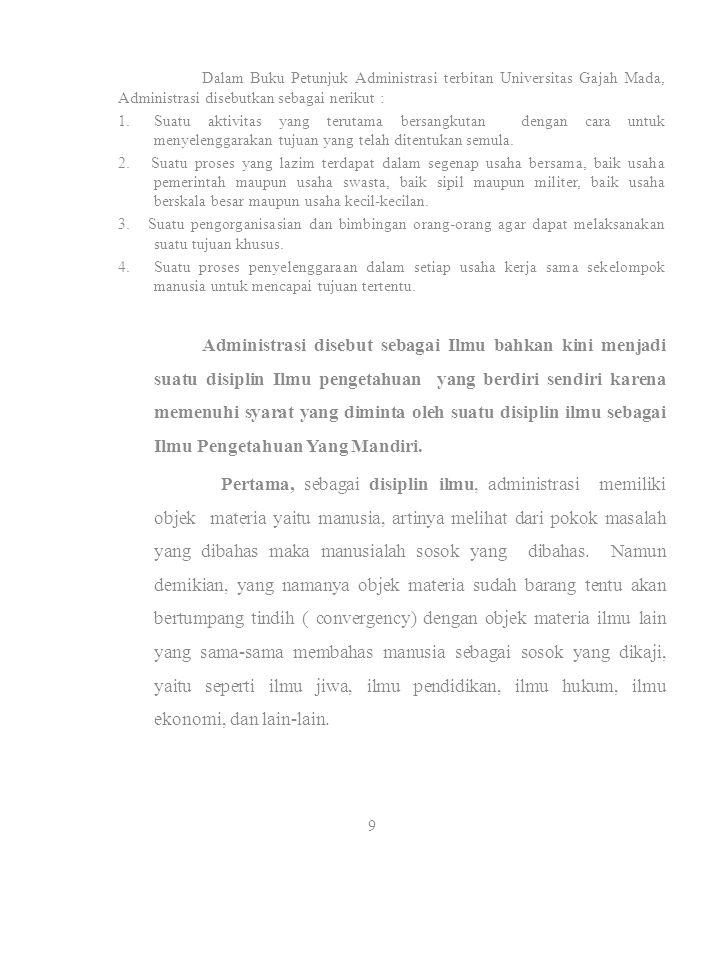 Dalam Buku Petunjuk Administrasi terbitan Universitas Gajah Mada, Administrasi disebutkan sebagai nerikut : 1.Suatu aktivitas yang terutama bersangkut