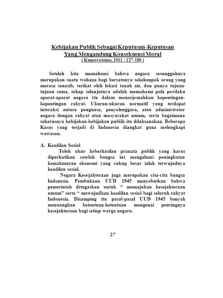 Kebijakan Publik Sebagai Keputusan-Keputusan Yang Mengandung Konsekuensi Moral ( Kumorotomo, 2011 : 127-189 ) Setelah kita memahami bahwa negara sesun