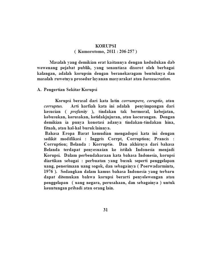 KORUPSI ( Kumorotomo, 2011 : 206-257 ) Masalah yang demikian erat kaitannya dengan kedudukan dab wewenang pejabat publik, yang senantiasa disorot oleh