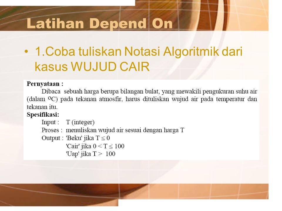 Latihan Depend On 1.Coba tuliskan Notasi Algoritmik dari kasus WUJUD CAIR