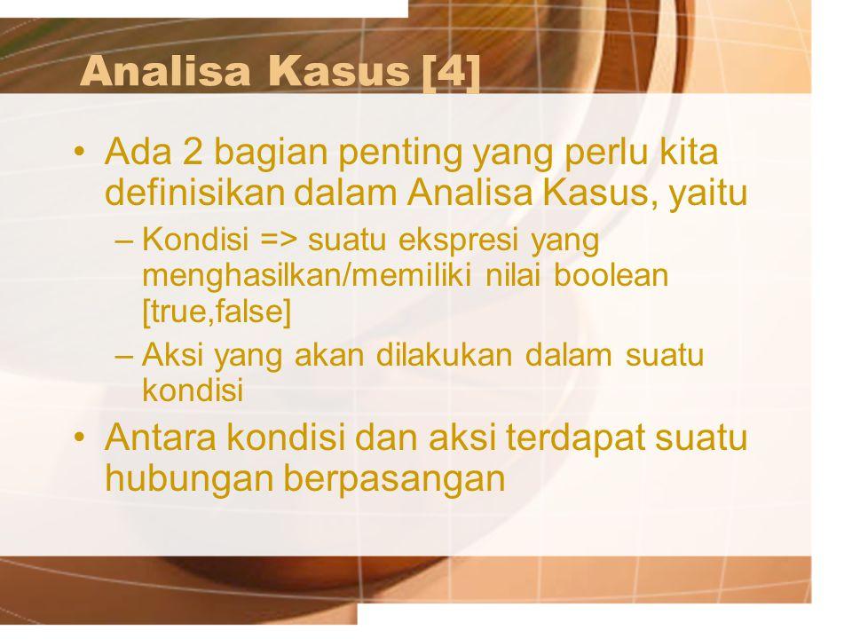 Analisa Kasus[4] Ada 2 bagian penting yang perlu kita definisikan dalam Analisa Kasus, yaitu –Kondisi => suatu ekspresi yang menghasilkan/memiliki nil