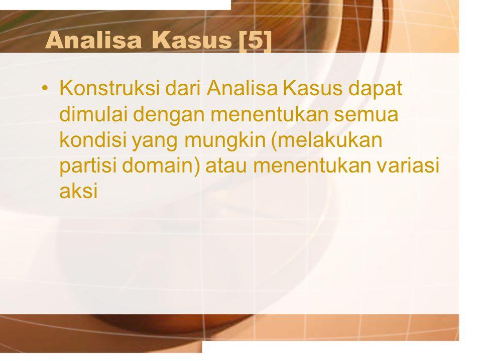 Analisa Kasus[5] Konstruksi dari Analisa Kasus dapat dimulai dengan menentukan semua kondisi yang mungkin (melakukan partisi domain) atau menentukan v