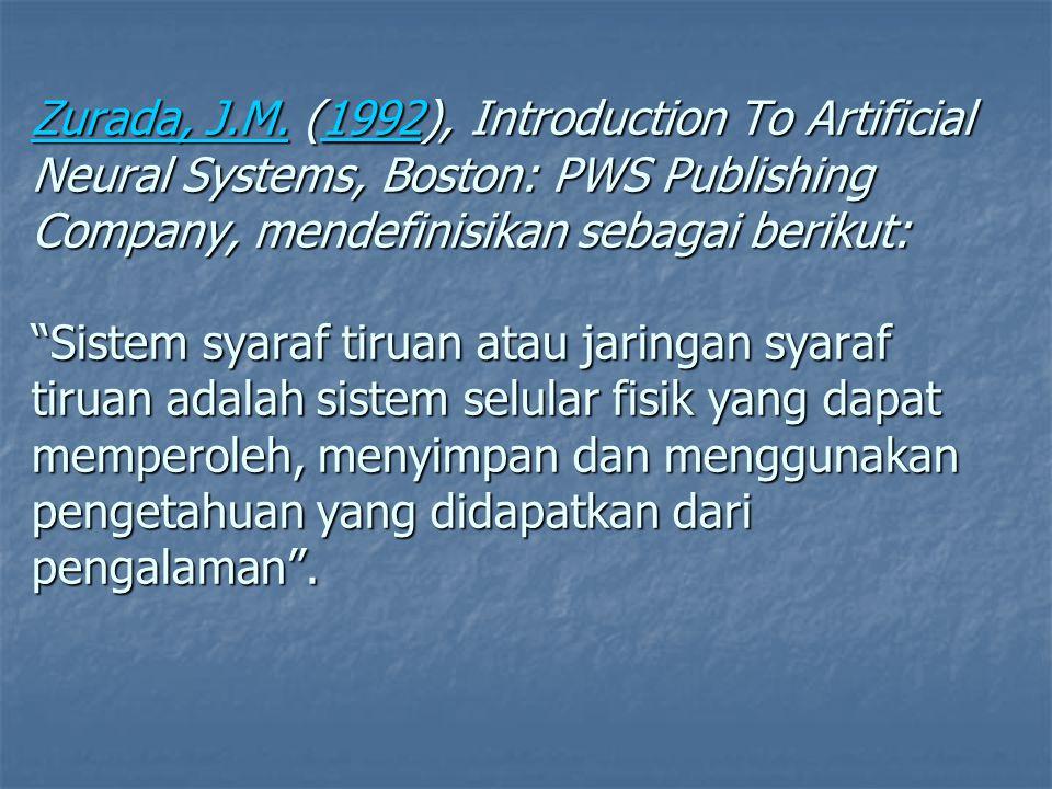 "Zurada, J.M.Zurada, J.M. (1992), Introduction To Artificial Neural Systems, Boston: PWS Publishing Company, mendefinisikan sebagai berikut: ""Sistem sy"