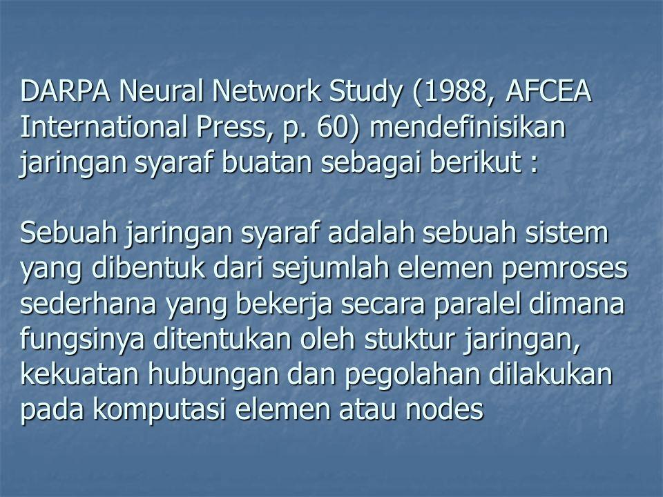 DARPA Neural Network Study (1988, AFCEA International Press, p. 60) mendefinisikan jaringan syaraf buatan sebagai berikut : Sebuah jaringan syaraf ada