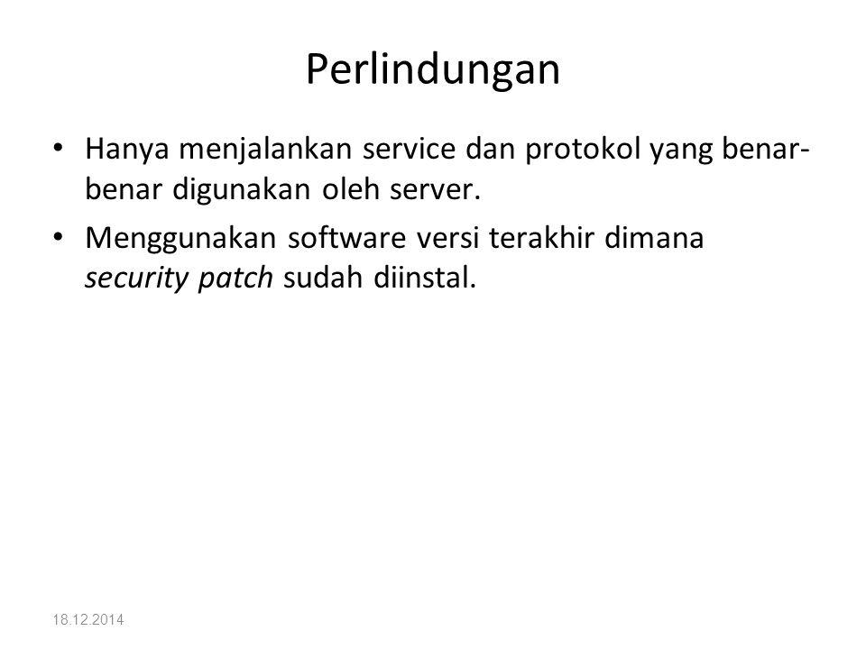 18.12.2014 Perlindungan Hanya menjalankan service dan protokol yang benar- benar digunakan oleh server. Menggunakan software versi terakhir dimana sec