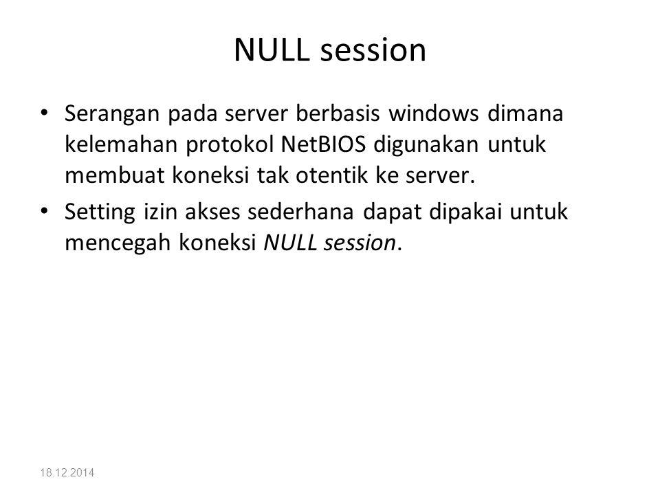 18.12.2014 NULL session Serangan pada server berbasis windows dimana kelemahan protokol NetBIOS digunakan untuk membuat koneksi tak otentik ke server.