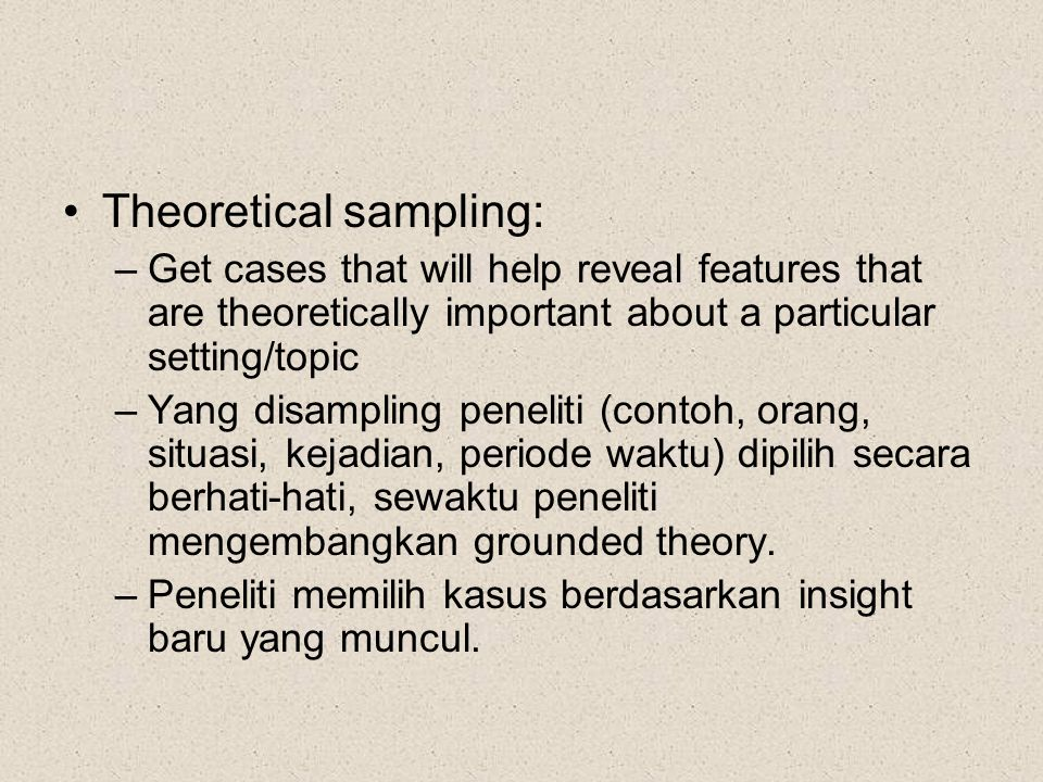 Theoretical sampling: –Get cases that will help reveal features that are theoretically important about a particular setting/topic –Yang disampling pen