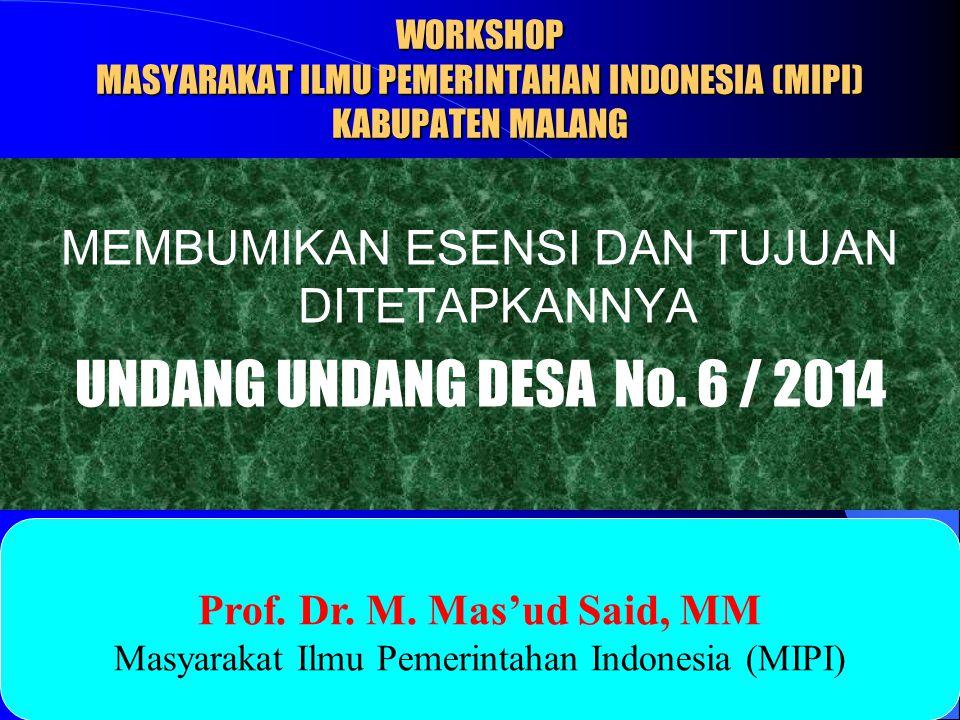 WORKSHOP MASYARAKAT ILMU PEMERINTAHAN INDONESIA (MIPI) KABUPATEN MALANG MEMBUMIKAN ESENSI DAN TUJUAN DITETAPKANNYA UNDANG UNDANG DESA No. 6 / 2014 Pro