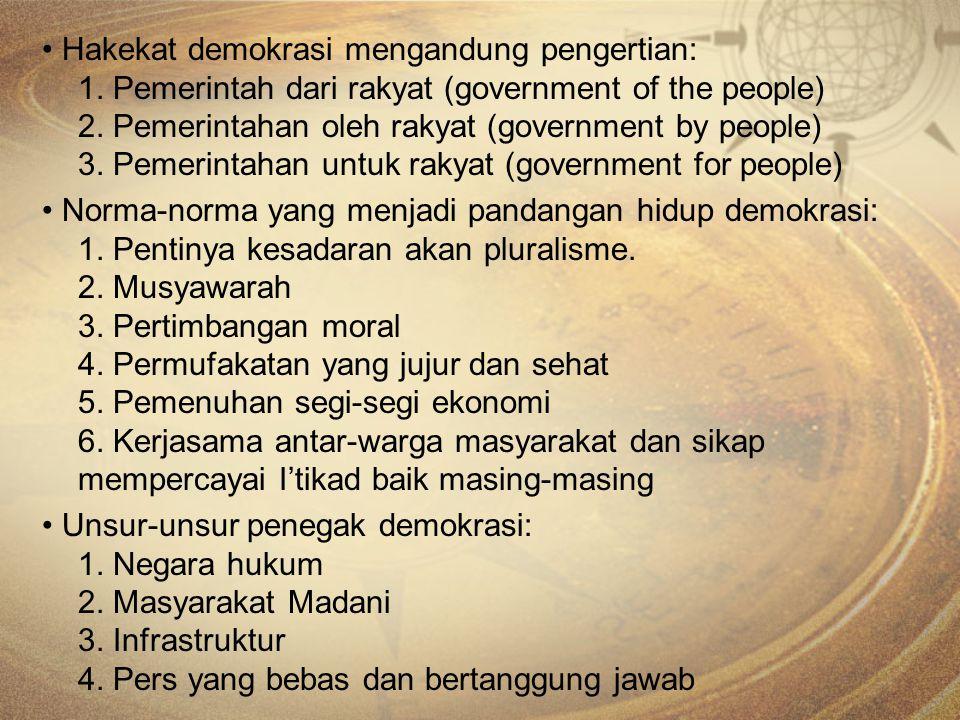 Hakekat demokrasi mengandung pengertian: 1. Pemerintah dari rakyat (government of the people) 2. Pemerintahan oleh rakyat (government by people) 3. Pe