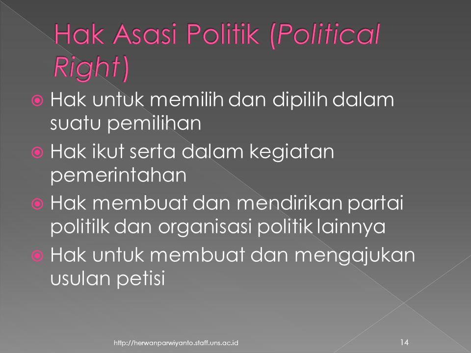  Hak untuk memilih dan dipilih dalam suatu pemilihan  Hak ikut serta dalam kegiatan pemerintahan  Hak membuat dan mendirikan partai politilk dan organisasi politik lainnya  Hak untuk membuat dan mengajukan usulan petisi 14 http://herwanparwiyanto.staff.uns.ac.id