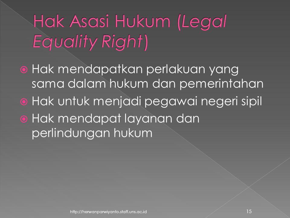  Hak mendapatkan perlakuan yang sama dalam hukum dan pemerintahan  Hak untuk menjadi pegawai negeri sipil  Hak mendapat layanan dan perlindungan hukum 15 http://herwanparwiyanto.staff.uns.ac.id
