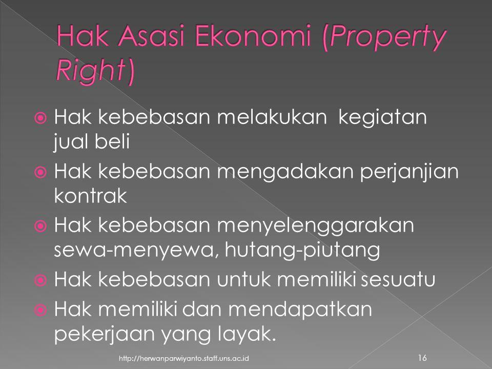  Hak kebebasan melakukan kegiatan jual beli  Hak kebebasan mengadakan perjanjian kontrak  Hak kebebasan menyelenggarakan sewa-menyewa, hutang-piutang  Hak kebebasan untuk memiliki sesuatu  Hak memiliki dan mendapatkan pekerjaan yang layak.