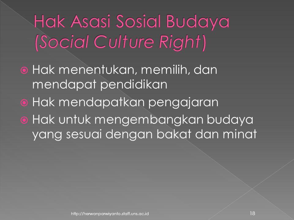  Hak menentukan, memilih, dan mendapat pendidikan  Hak mendapatkan pengajaran  Hak untuk mengembangkan budaya yang sesuai dengan bakat dan minat 18 http://herwanparwiyanto.staff.uns.ac.id