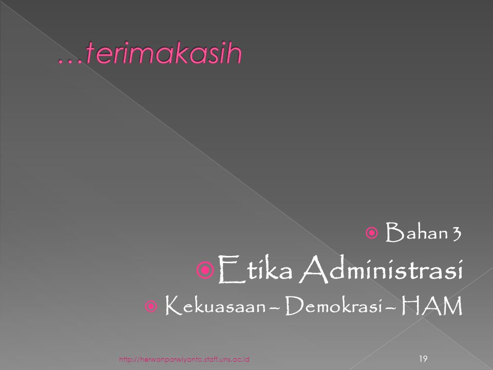  Bahan 3  Etika Administrasi  Kekuasaan – Demokrasi – HAM http://herwanparwiyanto.staff.uns.ac.id 19