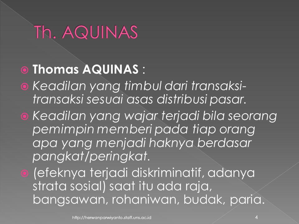  Thomas AQUINAS :  Keadilan yang timbul dari transaksi- transaksi sesuai asas distribusi pasar.