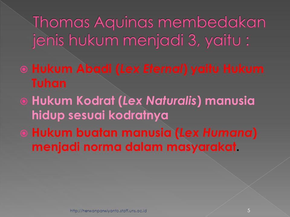  Hukum Abadi ( Lex Eternal ) yaitu Hukum Tuhan  Hukum Kodrat ( Lex Naturalis ) manusia hidup sesuai kodratnya  Hukum buatan manusia ( Lex Humana ) menjadi norma dalam masyarakat.