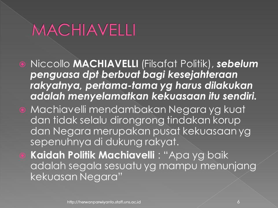  Niccollo MACHIAVELLI (Filsafat Politik), sebelum penguasa dpt berbuat bagi kesejahteraan rakyatnya, pertama-tama yg harus dilakukan adalah menyelamatkan kekuasaan itu sendiri.