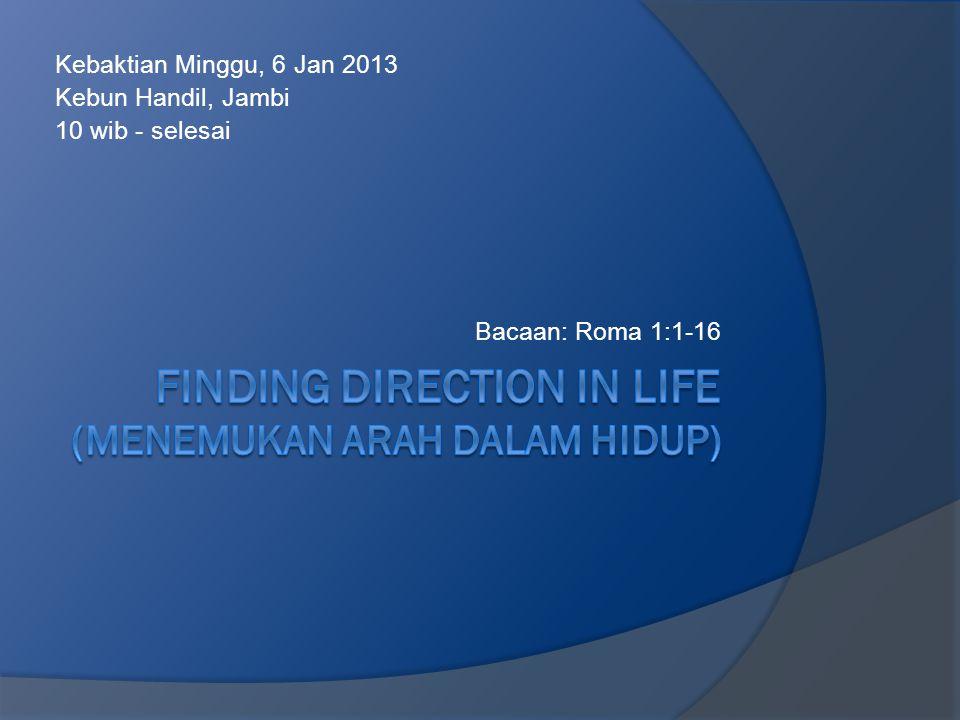 Kebaktian Minggu, 6 Jan 2013 Kebun Handil, Jambi 10 wib - selesai Bacaan: Roma 1:1-16