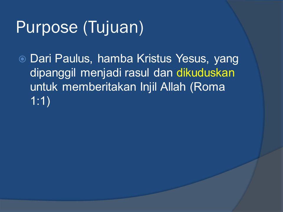 Purpose (Tujuan)  Dari Paulus, hamba Kristus Yesus, yang dipanggil menjadi rasul dan dikuduskan untuk memberitakan Injil Allah (Roma 1:1)