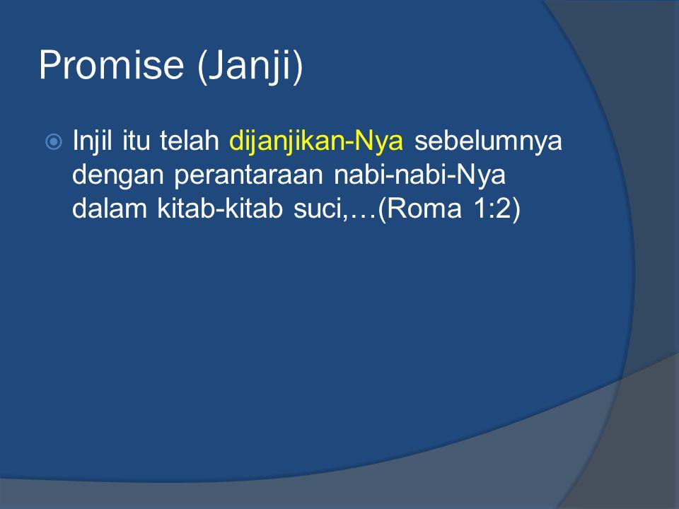 Promise (Janji)  Injil itu telah dijanjikan-Nya sebelumnya dengan perantaraan nabi-nabi-Nya dalam kitab-kitab suci,…(Roma 1:2)