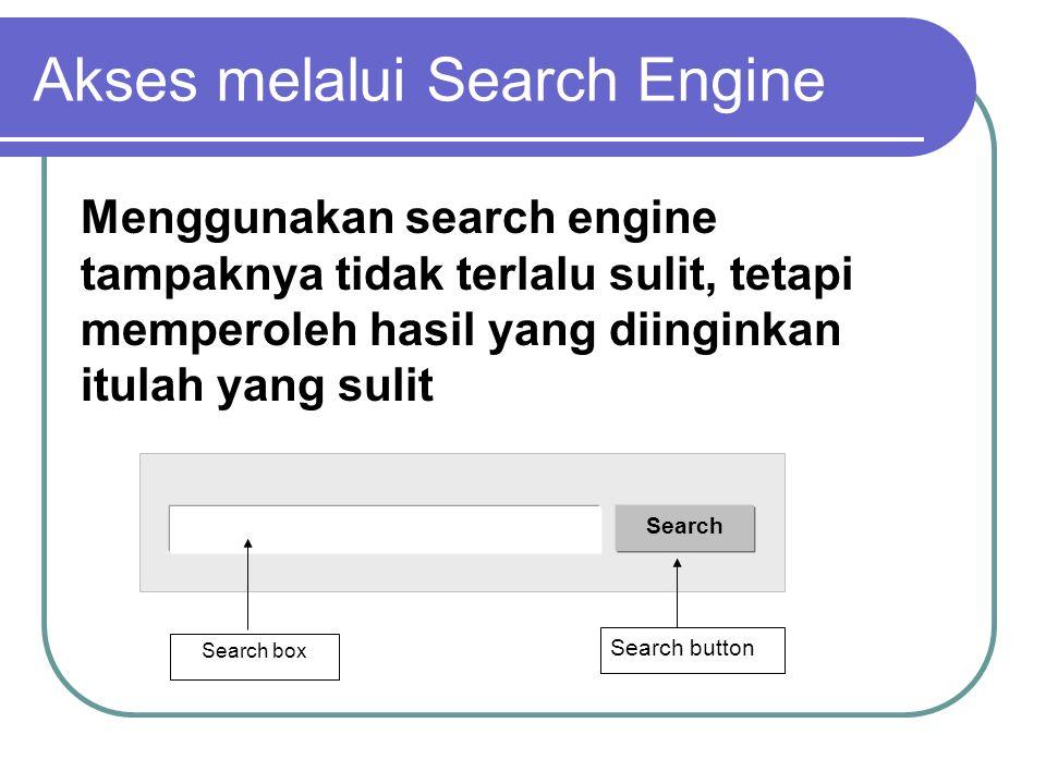 Beberapa karakter situs search engine yang perlu diingat Kebanyakan search engine tidak mengenal case sensitive Hasil pencarian pada halaman pertama (kalau hasil pencarian terdiri atas lebih dari satu halaman) biasanya lebih mendekati apa yang diinginkan Beberapa search engine memungkinkan digunakannya parameter Akses melalui Search Engine